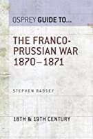 The Franco-Prussian War 1870-1871 (Essential Histories series Book 51)