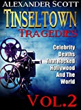 Tinseltown Tragedies: Celebrity Deaths That Rocked Hollywood And The World Vol.2 (Hollywood Celebrity Deaths)