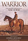 General Jack Seely Warrior: The Amazing Story of a Real War Horse by General Jack Seely (2011)