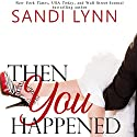 Then You Happened Audiobook by Sandi Lynn Narrated by Emma Woodbine, Brian Pallino