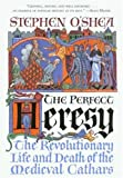 The Perfect Heresy: The Revolutionary Life and Spectacular Death of the Medieval Cathars (0802776175) by O'Shea, Stephen