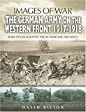 img - for GERMAN ARMY ON THE WESTERN FRONT 1917 - 1918 (Images of War) book / textbook / text book