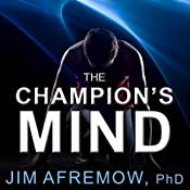 The Champion's Mind: How Great Athletes Think, Train, and Thrive | [Jim Afremow]