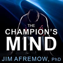 The Champion's Mind: How Great Athletes Think, Train, and Thrive (       UNABRIDGED) by Jim Afremow Narrated by Eric Michael Summerer