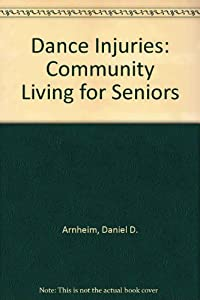 Dance Injuries: Community Living for Seniors by Princeton Book Company Publishers