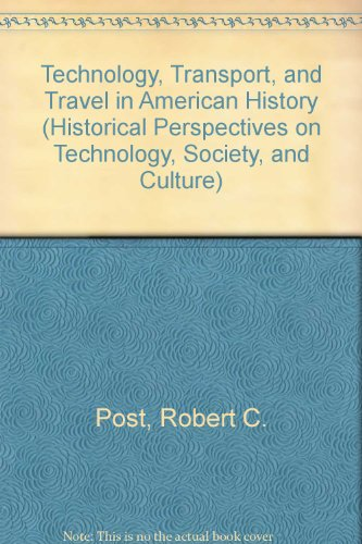 Technology, Transport, and Travel in American History (Historical Perspectives on Technology, Society, and Culture)