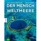 """Der Mensch und die Weltmeerevon """"Yann Arthus-Bertrand"""""""