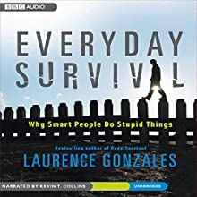 Everyday Survival: Why Smart People Do Stupid Things (       UNABRIDGED) by Laurence Gonzales Narrated by Kevin T. Collins