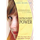 Introvert Power: Why Your Inner Life Is Your Hidden Strength ~ Laurie A. Helgoe