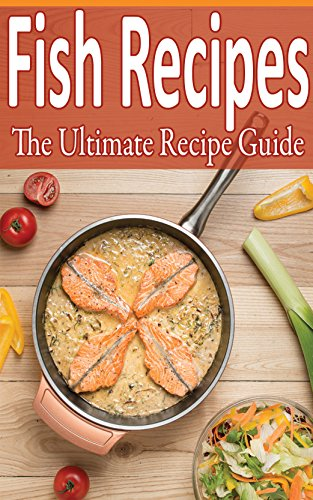 Fish Recipes: Over 100 recipes - tilapia, flounder, salmon, trout and more! by Daniel Tyler