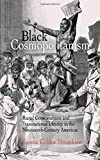 img - for Black Cosmopolitanism: Racial Consciousness and Transnational Identity in the Nineteenth-Century Americas (Rethinking the Americas) book / textbook / text book