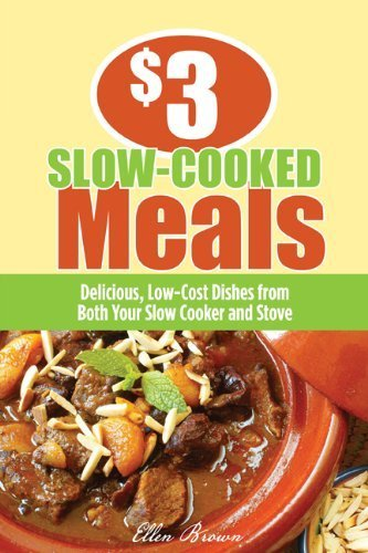 $3 Slow-Cooked Meals: Delicious, Low-Cost Dishes from Both Your Slow Cooker and Stove ($3 Meals) by Ellen Brown