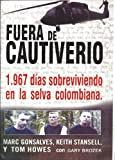 img - for Fuera De Cautiverio : 1,967 Dias Sobreviviendo En Las Selva Colombiana book / textbook / text book