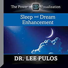Sleep and Dream Enhancement  by Dr. Lee Pulos Narrated by Dr. Lee Pulos