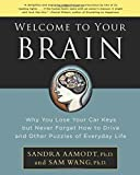 img - for Welcome to Your Brain: Why You Lose Your Car Keys but Never Forget How to Drive and Other Puzzles of Everyday Life by Wang, Sam, Aamodt, Sandra (2008) Paperback book / textbook / text book