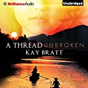 A Thread Unbroken (       UNABRIDGED) by Kay Bratt Narrated by Nancy Wu