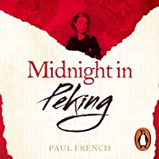 Midnight in Peking: The Murder That Haunted the Last Days of Old China | [Paul French]