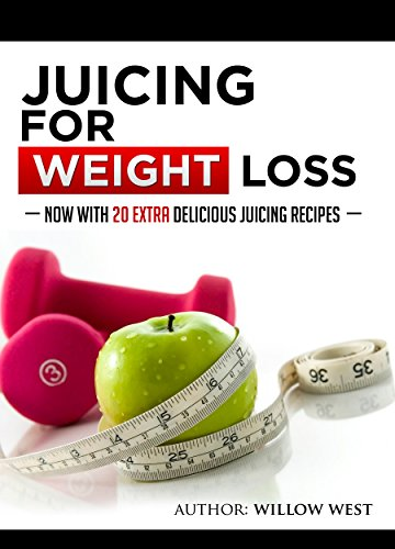 Juicing for Beginners and Recipes: How to lose weight, Regain Health and Make Delicious and Nutritious Juicing Drinks by Willow West
