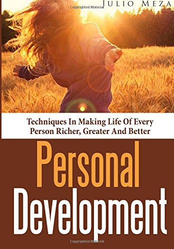 Personal Development: Techniques in Making Life of Every Person Richer, Greater and Better Image