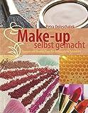 Make-up selbst gemacht. Rezepte und Beauty-Tipps für die natürliche Schönheit