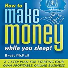 How to Make Money While You Sleep: How to Start, Promote and Profit from an Online Business Audiobook by Brett McFall Narrated by Glen McCready