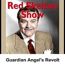 Red Skelton: Guardian Angels Revolt  by Red Skelton Narrated by Red Skelton