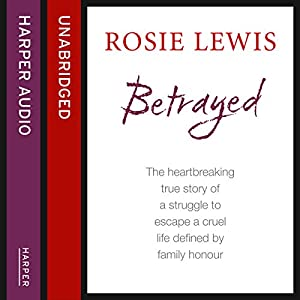 Betrayed: The Heartbreaking True Story of a Struggle to Escape a Cruel Life Defined by Family Honour Audiobook