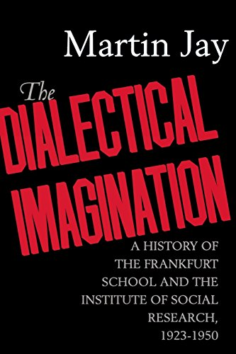 The Dialectical Imagination: A History of the Frankfurt School and the Institute of Social Research, 1923-1950 (Weimar and Now: German Cultural Criticism)