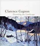 Clarence Gagnon Dreaming the Landscape by Helene Sicotte (Jun 5 2006)