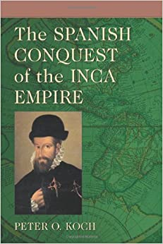 spanish conqest of inca empire Silver lured the spanish empire to south america in the sixteenth century, when  conquistadores took on the mighty incan empire in.