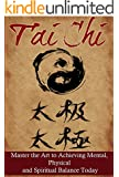 Tai Chi: Master the Art to Achieving Mental, Physical, and Spiritual Balance Today (English Edition)