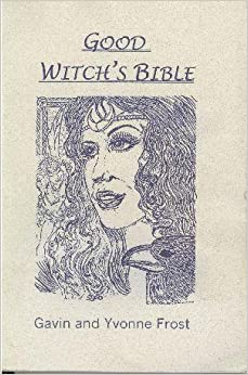 Good Witch's Bible: Gavin Frost, Yvonne Frost: 9780963065766: Amazon