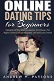 img - for Online Dating Tips for Beginners: Valuable Dating Advice to Choose the Right Online Dating Websites to Find Love Online (Dating Guide) (Volume 2) book / textbook / text book