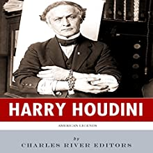 American Legends: The Life of Harry Houdini (       UNABRIDGED) by Charles River Editors Narrated by Allison McKay