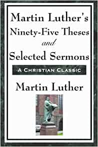 ninety five thesis martin luther Martin luther's ninety-five theses martin luther obviously wrote the ninety-five theses in order for change to occur, however in doing so it is proven through the.