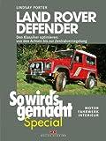 Land Rover Defender (So wird's gemacht - Special Bd.1): Den Klassiker optimieren - von den Achsen bis zur Zentralverriegelung  Motor, Fahrwerk, Interieur