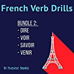 French Verb Drills Bundle 2: Master the French Verb Dire / Savoir / Venir / Voir - with No Memorization! | Frederic Bibard
