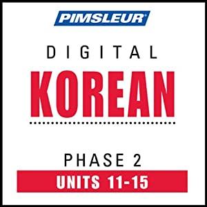 Korean Phase 2, Unit 11-15: Learn to Speak and Understand Korean with Pimsleur Language Programs | [Pimsleur]