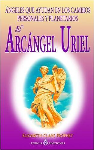 El Arcángel Uriel. Ángeles que ayudan en los cambios personales y planetarios, de Elizabeth Clare Prophet