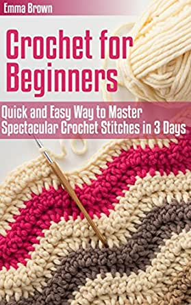 Quick Crochet Patterns For Beginners : Crochet for Beginners: Quick and Easy Way to Master ...