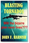 BLASTING TORNADOS: Will the bizarre plan save lives??? (We the people...)