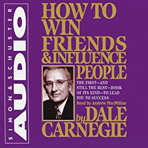 How to Win Friends & Influence People (       UNABRIDGED) by Dale Carnegie Narrated by Andrew MacMillan
