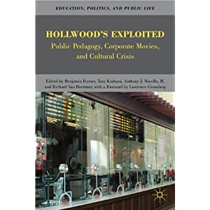 Hollywood's Exploited: Public Pedagogy, Corporate Movies, and Cultural Crisis (Education, Politics and Public Life)