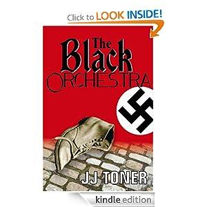 The Black Orchestra (WW2 spy thriller) JJ Toner