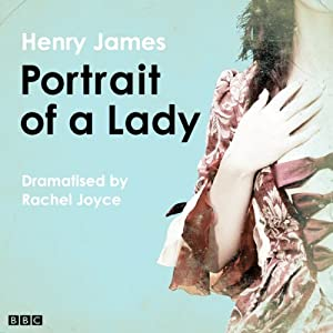 The Portrait of a Lady (Classic Serial) | [Henry James, Rachel Joyce (dramatisation)]