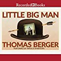 Little Big Man (       UNABRIDGED) by Thomas Berger, Larry McMurtry - introduction Narrated by David Aaron Baker, Scott Sowers, Henry Strozier