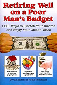 Retiring Well on a Poor Man's Budget: 1,001 Ways to Stretch Your Income and Enjoy Your Golden Years by F C & a Pub