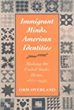 img - for Immigrant Minds, American Identities: Making the United States Home, 1870-1930 (Statue of Liberty Ellis Island) book / textbook / text book
