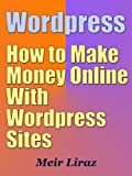Wordpress: How to Make Money Online With WordPress Sites