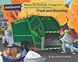 img - for Where Do Garbage Trucks Go?: And Other Questions About Trash and Recycling (Good Question!) book / textbook / text book